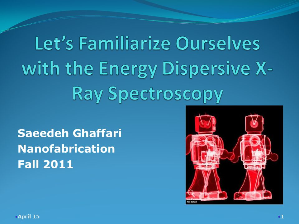 Saeedeh Ghaffari Nanofabrication Fall 2011 April 15 1