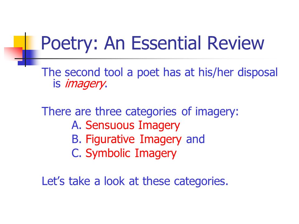 Poetry: An Essential Review The second tool a poet has at his/her disposal is imagery. There are three categories of imagery: A. Sensuous Imagery B. F