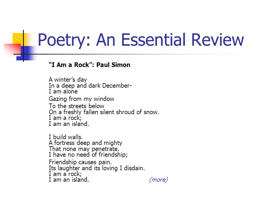 """I Am a Rock"": Paul Simon A winter's day In a deep and dark December- I am alone Gazing from my window To the streets below On a freshly fallen silent"