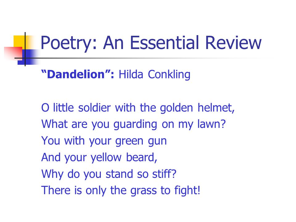 "Poetry: An Essential Review ""Dandelion"": Hilda Conkling O little soldier with the golden helmet, What are you guarding on my lawn? You with your green"