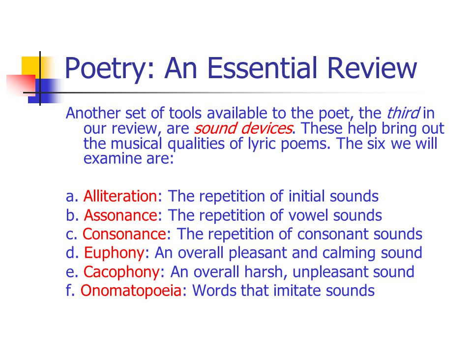 Poetry: An Essential Review Another set of tools available to the poet, the third in our review, are sound devices. These help bring out the musical q