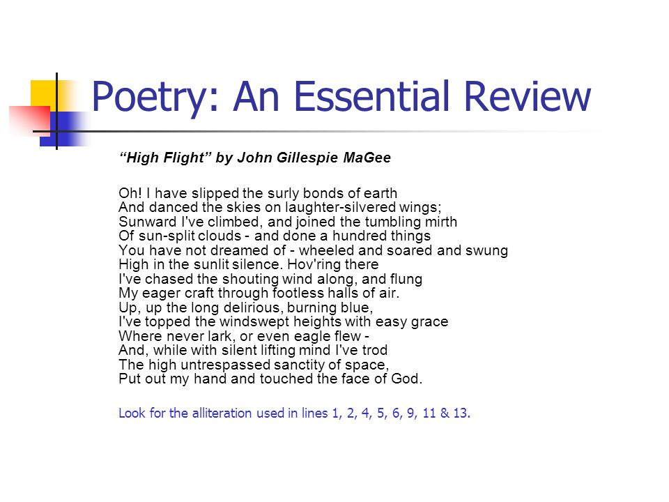 "Poetry: An Essential Review ""High Flight"" by John Gillespie MaGee Oh! I have slipped the surly bonds of earth And danced the skies on laughter-silvere"