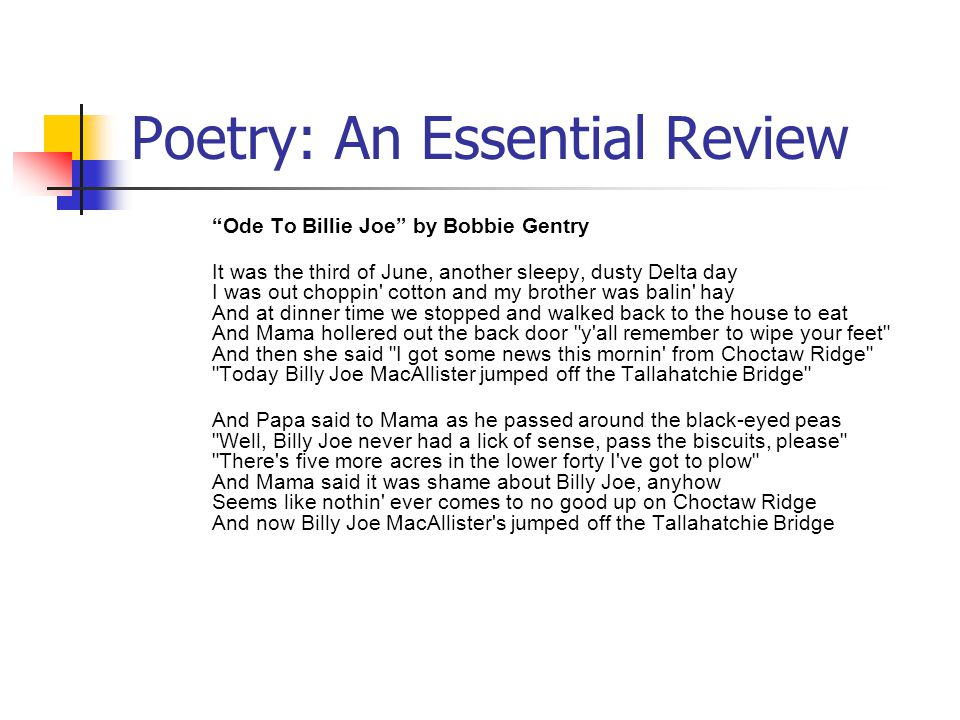 "Poetry: An Essential Review ""Ode To Billie Joe"" by Bobbie Gentry It was the third of June, another sleepy, dusty Delta day I was out choppin' cotton a"