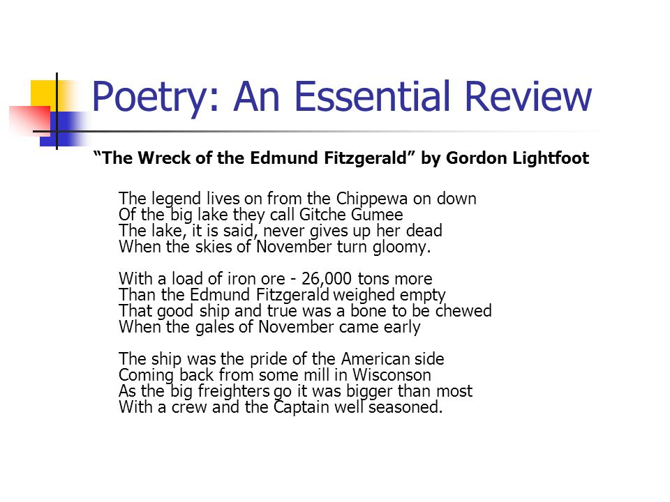 "Poetry: An Essential Review ""The Wreck of the Edmund Fitzgerald"" by Gordon Lightfoot The legend lives on from the Chippewa on down Of the big lake the"