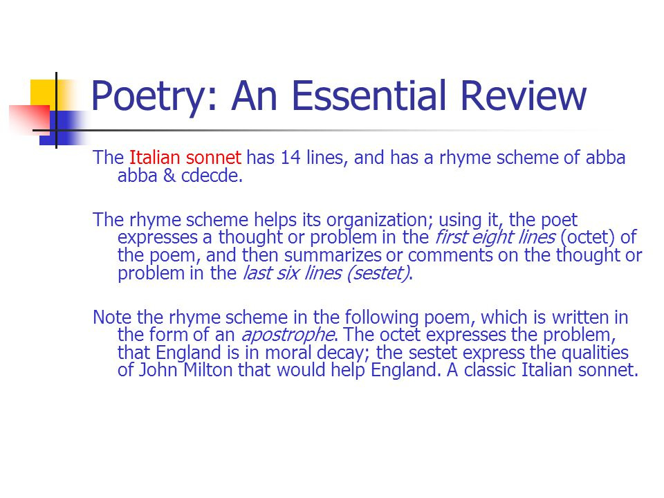 Poetry: An Essential Review The Italian sonnet has 14 lines, and has a rhyme scheme of abba abba & cdecde. The rhyme scheme helps its organization; us