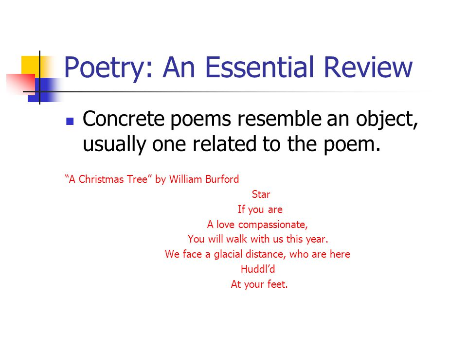 "Poetry: An Essential Review Concrete poems resemble an object, usually one related to the poem. ""A Christmas Tree"" by William Burford Star If you are"
