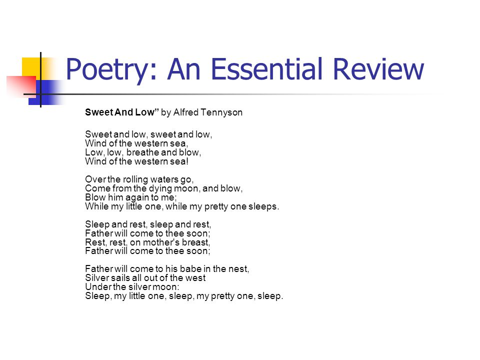 "Poetry: An Essential Review Sweet And Low"" by Alfred Tennyson Sweet and low, sweet and low, Wind of the western sea, Low, low, breathe and blow, Wind"