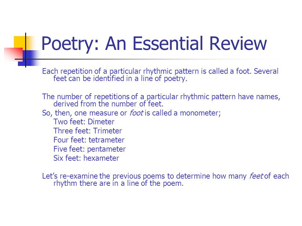 Poetry: An Essential Review Each repetition of a particular rhythmic pattern is called a foot. Several feet can be identified in a line of poetry. The
