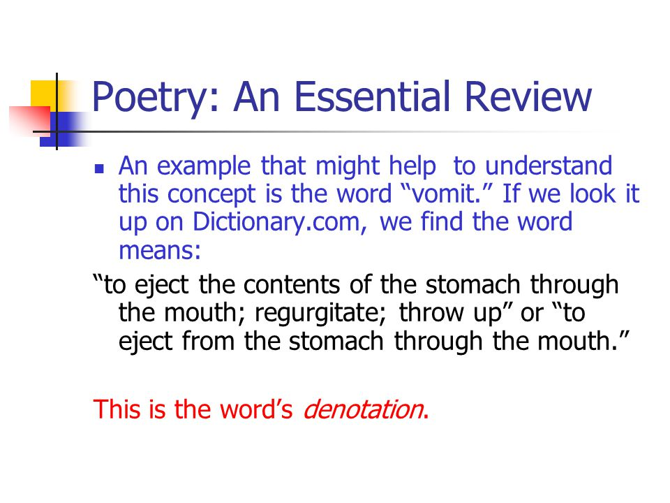 "Poetry: An Essential Review An example that might help to understand this concept is the word ""vomit."" If we look it up on Dictionary.com, we find the"