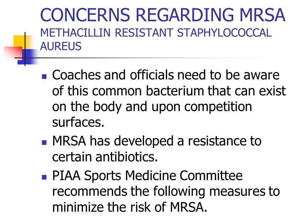 CONCERNS REGARDING MRSA METHACILLIN RESISTANT STAPHYLOCOCCAL AUREUS Coaches and officials need to be aware of this common bacterium that can exist on the body and upon competition surfaces.