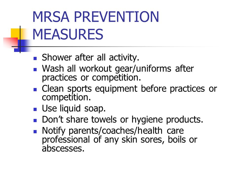 MRSA PREVENTION MEASURES Shower after all activity.