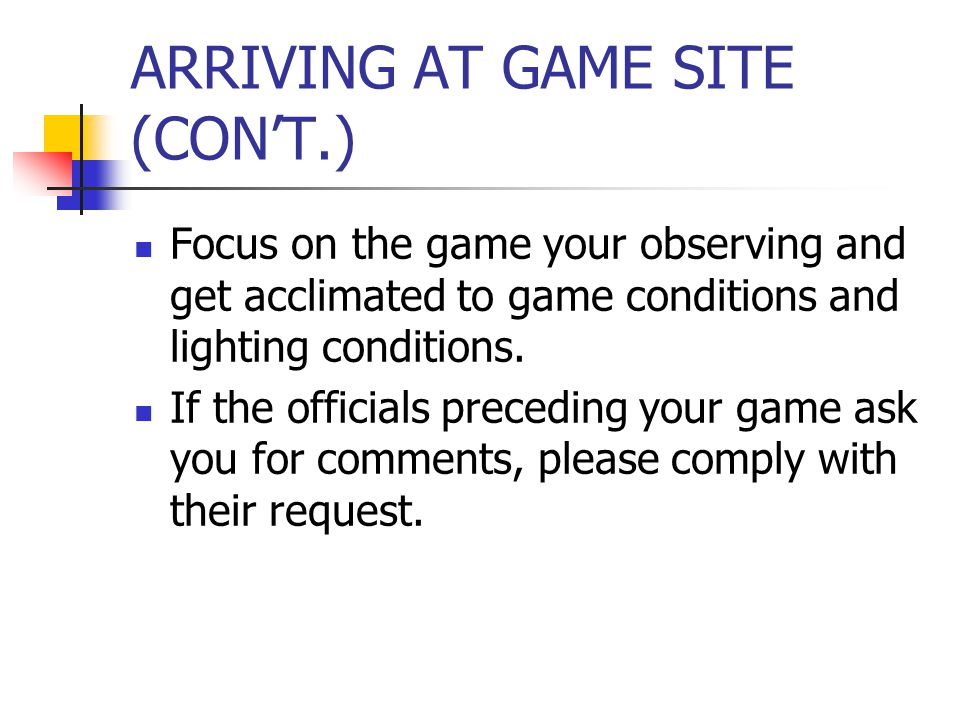ARRIVING AT GAME SITE (CON'T.) Focus on the game your observing and get acclimated to game conditions and lighting conditions.
