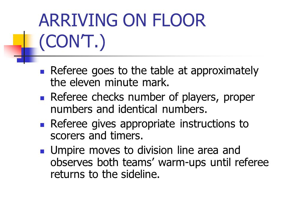 ARRIVING ON FLOOR (CON'T.) Referee goes to the table at approximately the eleven minute mark.