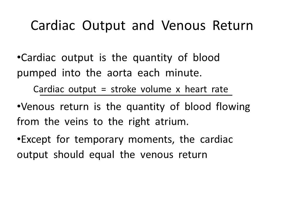 Cardiac Output and Venous Return Cardiac output is the quantity of blood pumped into the aorta each minute. Cardiac output = stroke volume x heart rat