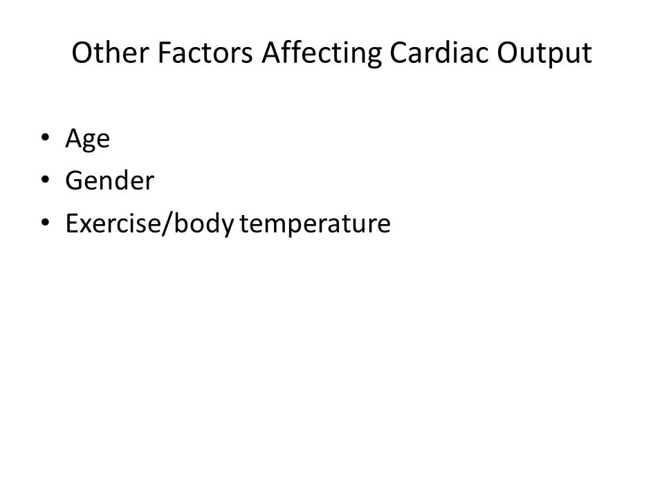 Other Factors Affecting Cardiac Output Age Gender Exercise/body temperature
