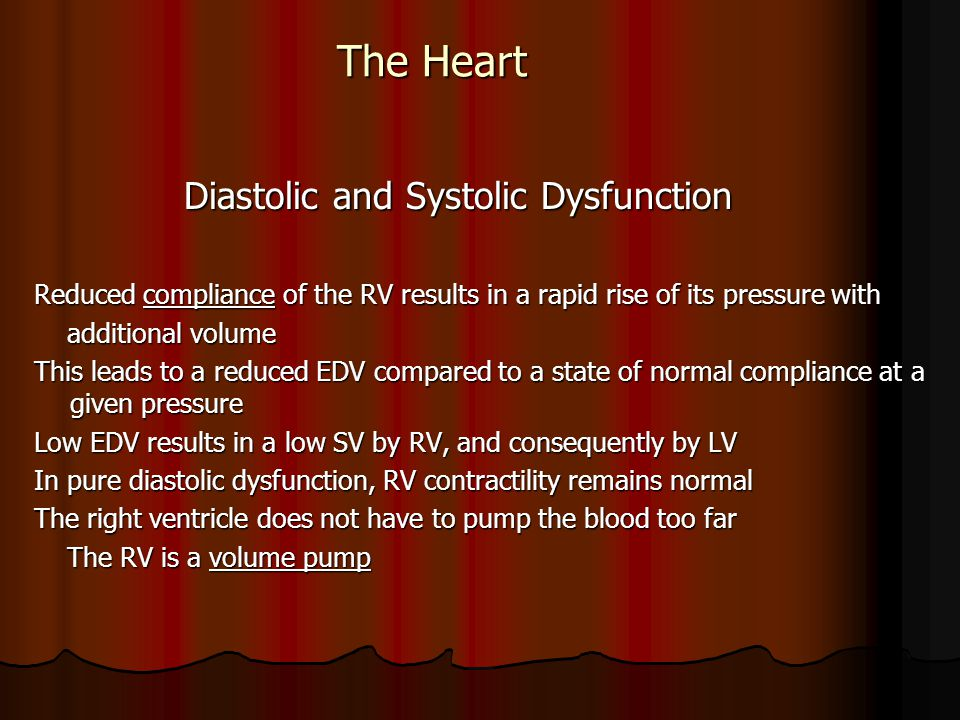 The Heart Diastolic and Systolic Dysfunction Diastolic and Systolic Dysfunction Reduced compliance of the RV results in a rapid rise of its pressure w
