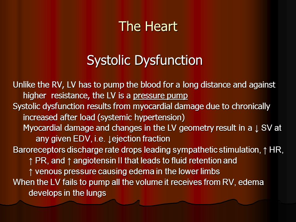The Heart Systolic Dysfunction Systolic Dysfunction Unlike the RV, LV has to pump the blood for a long distance and against higher resistance, the LV