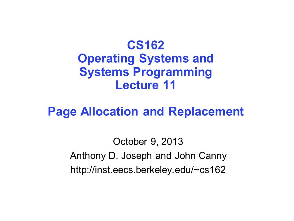 CS162 Operating Systems and Systems Programming Lecture 11 Page Allocation and Replacement October 9, 2013 Anthony D.