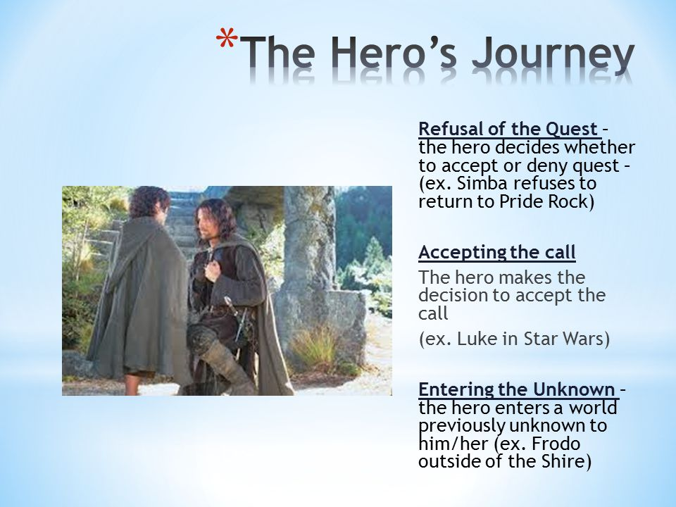 Refusal of the Quest – the hero decides whether to accept or deny quest – (ex.