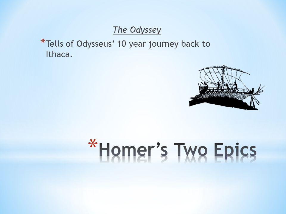 The Odyssey * Tells of Odysseus' 10 year journey back to Ithaca.