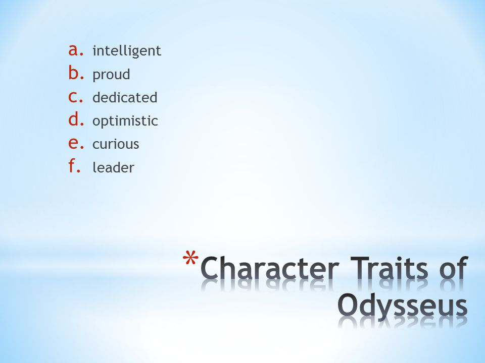 a. intelligent b. proud c. dedicated d. optimistic e. curious f. leader