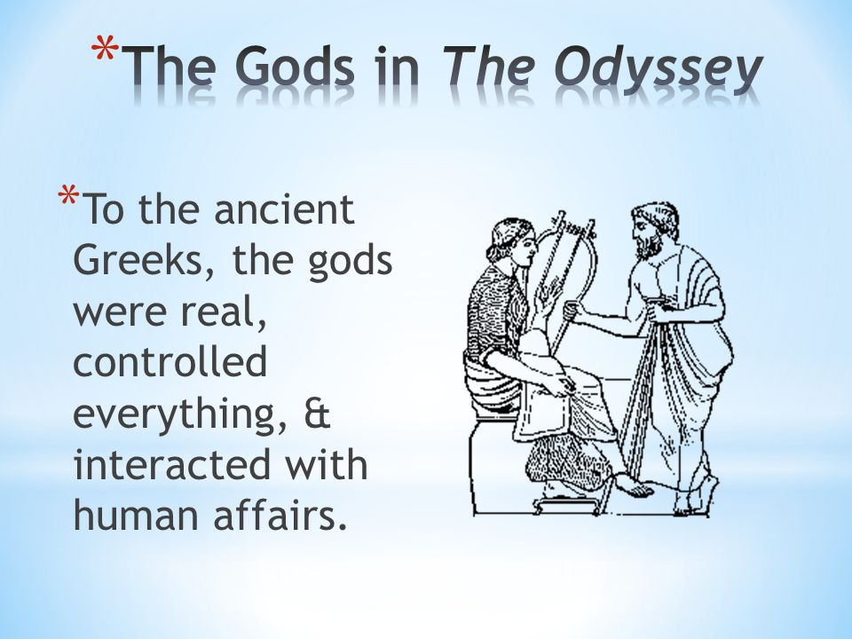 * To the ancient Greeks, the gods were real, controlled everything, & interacted with human affairs.
