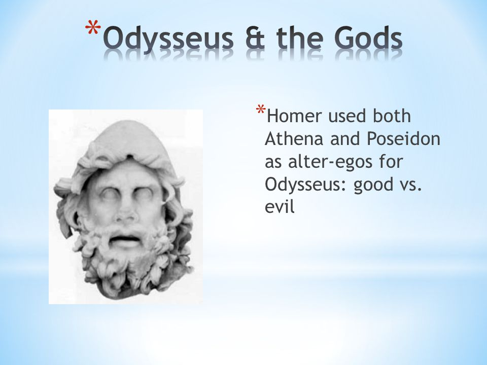 * Homer used both Athena and Poseidon as alter-egos for Odysseus: good vs. evil