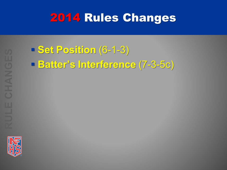 2014 Rules Changes  Set Position (6-1-3)  Batter's Interference (7-3-5c) RULE CHANGES