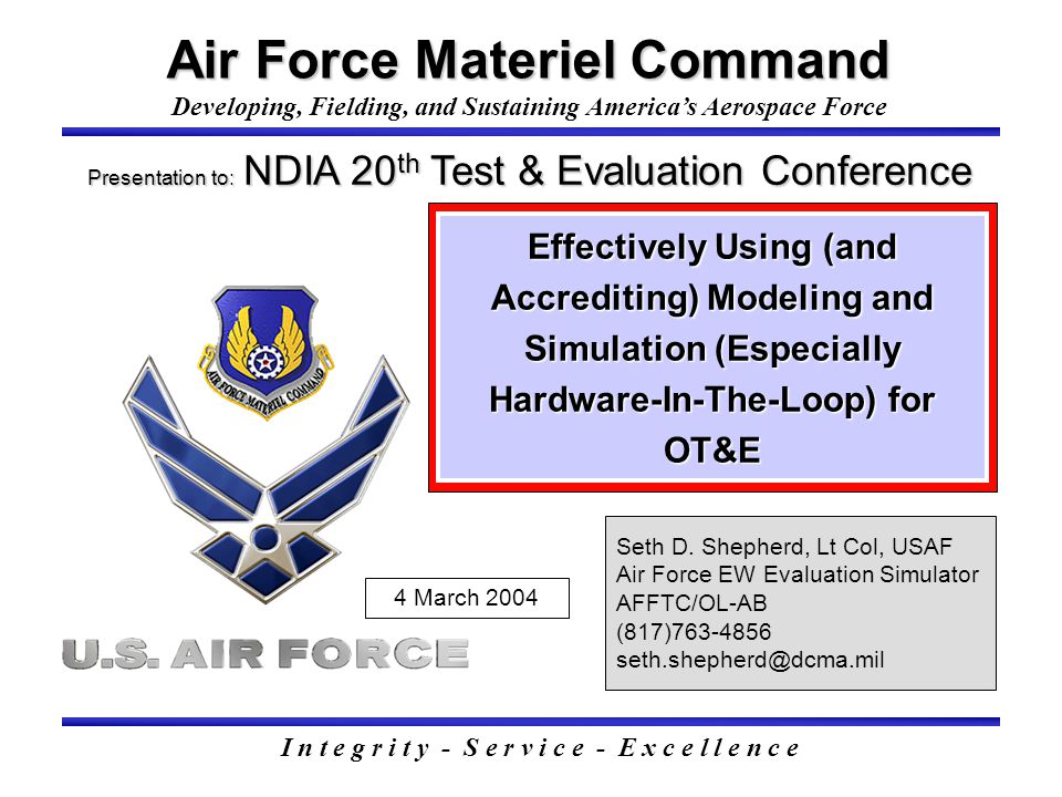 Air Force Materiel Command I n t e g r i t y - S e r v i c e - E x c e l l e n c e Developing, Fielding, and Sustaining America's Aerospace Force Effe