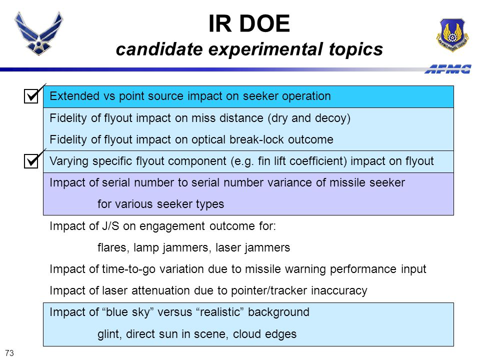 73 IR DOE candidate experimental topics Extended vs point source impact on seeker operation Fidelity of flyout impact on miss distance (dry and decoy)
