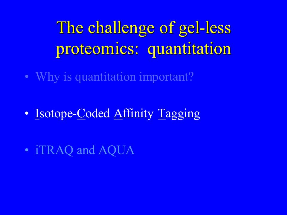 The challenge of gel-less proteomics: quantitation Why is quantitation important.