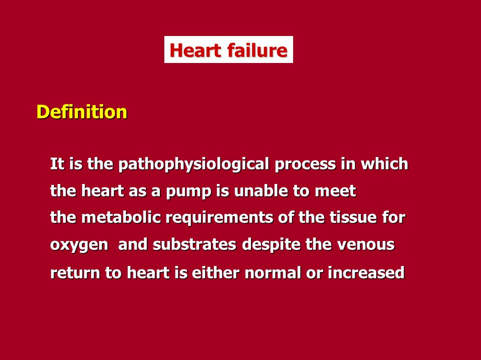 Heart failure Definition It is the pathophysiological process in which It is the pathophysiological process in which the heart as a pump is unable to