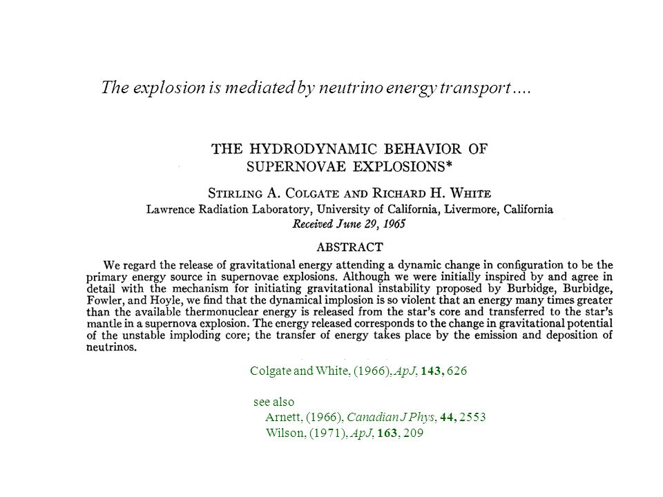 Colgate and White, (1966), ApJ, 143, 626 see also Arnett, (1966), Canadian J Phys, 44, 2553 Wilson, (1971), ApJ, 163, 209 The explosion is mediated by neutrino energy transport....