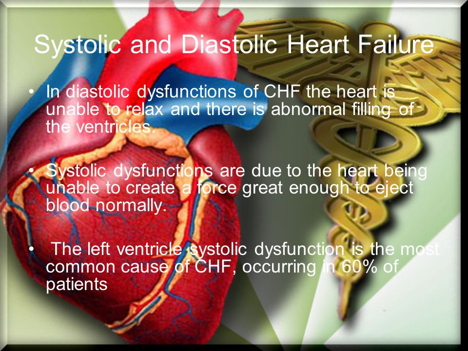 Systolic and Diastolic Heart Failure In diastolic dysfunctions of CHF the heart is unable to relax and there is abnormal filling of the ventricles. Sy