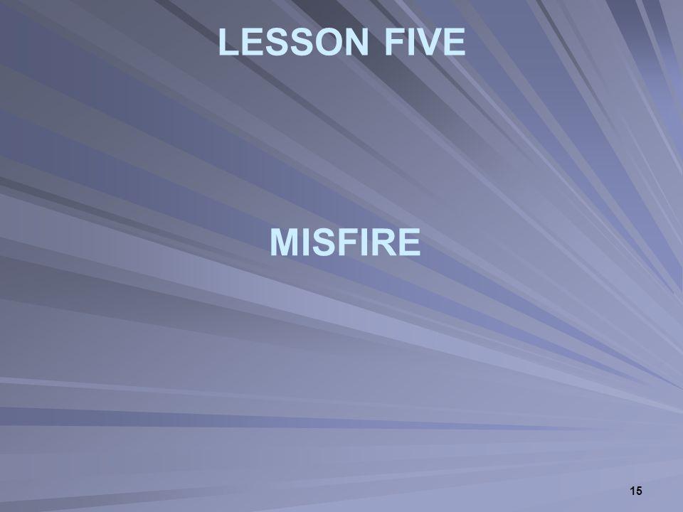15 LESSON FIVE MISFIRE