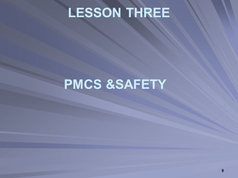 9 LESSON THREE PMCS &SAFETY