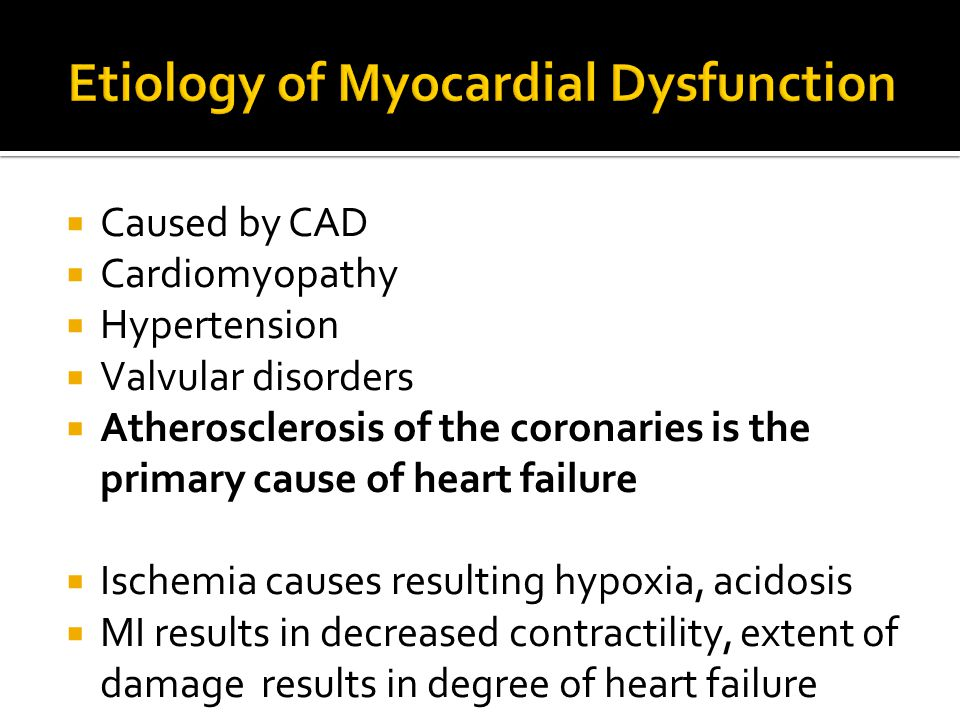  Caused by CAD  Cardiomyopathy  Hypertension  Valvular disorders  Atherosclerosis of the coronaries is the primary cause of heart failure  Ische