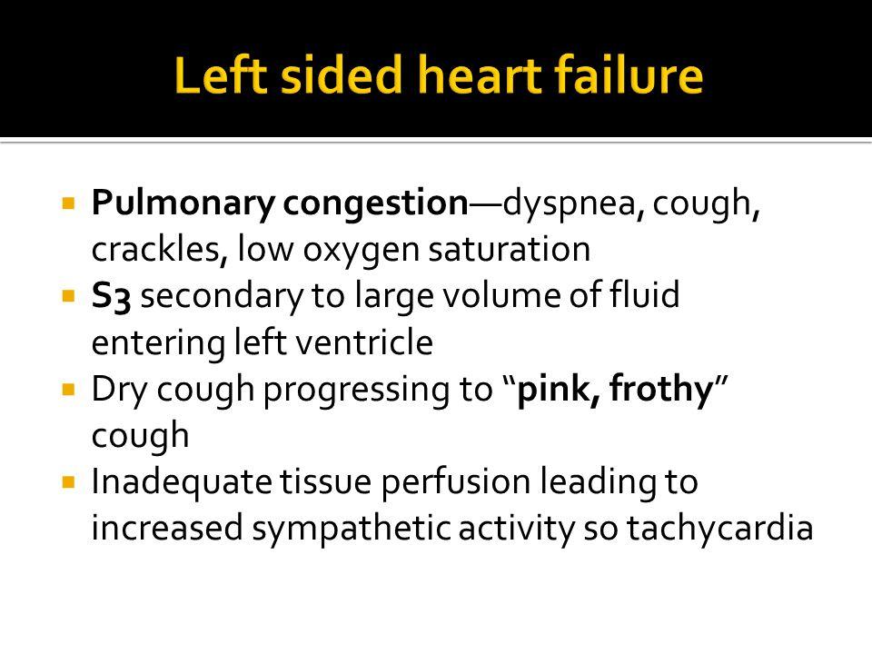  Pulmonary congestion—dyspnea, cough, crackles, low oxygen saturation  S3 secondary to large volume of fluid entering left ventricle  Dry cough pro