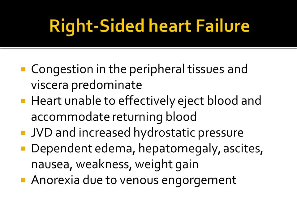 Congestion in the peripheral tissues and viscera predominate  Heart unable to effectively eject blood and accommodate returning blood  JVD and inc
