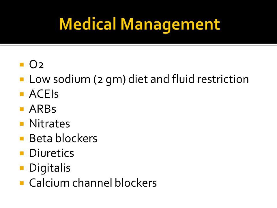  O2  Low sodium (2 gm) diet and fluid restriction  ACEIs  ARBs  Nitrates  Beta blockers  Diuretics  Digitalis  Calcium channel blockers