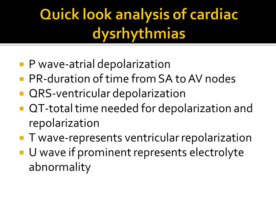  P wave-atrial depolarization  PR-duration of time from SA to AV nodes  QRS-ventricular depolarization  QT-total time needed for depolarization an