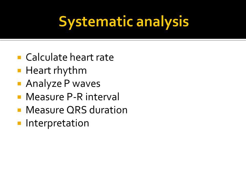  Calculate heart rate  Heart rhythm  Analyze P waves  Measure P-R interval  Measure QRS duration  Interpretation