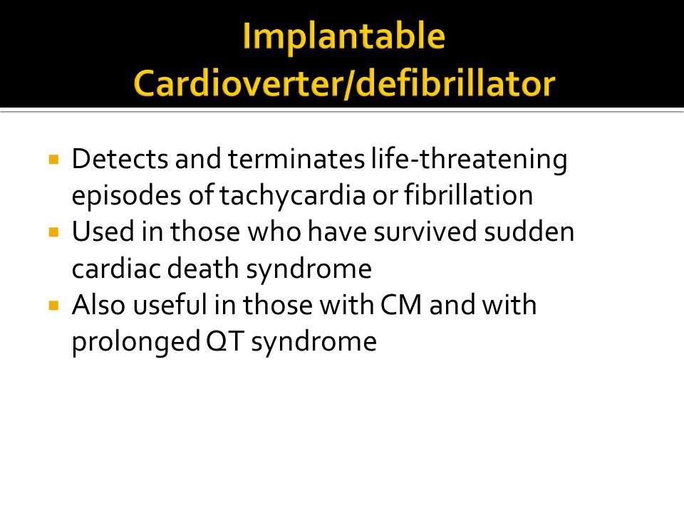  Detects and terminates life-threatening episodes of tachycardia or fibrillation  Used in those who have survived sudden cardiac death syndrome  Al