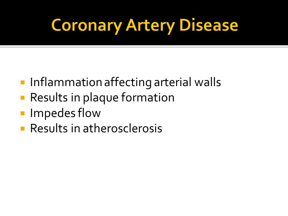  Inflammation affecting arterial walls  Results in plaque formation  Impedes flow  Results in atherosclerosis