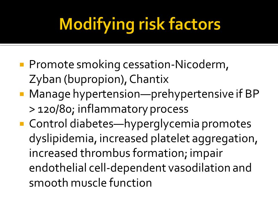  Promote smoking cessation-Nicoderm, Zyban (bupropion), Chantix  Manage hypertension—prehypertensive if BP > 120/80; inflammatory process  Control