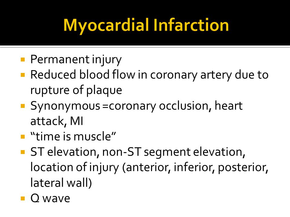 """ Permanent injury  Reduced blood flow in coronary artery due to rupture of plaque  Synonymous =coronary occlusion, heart attack, MI  """"time is musc"""