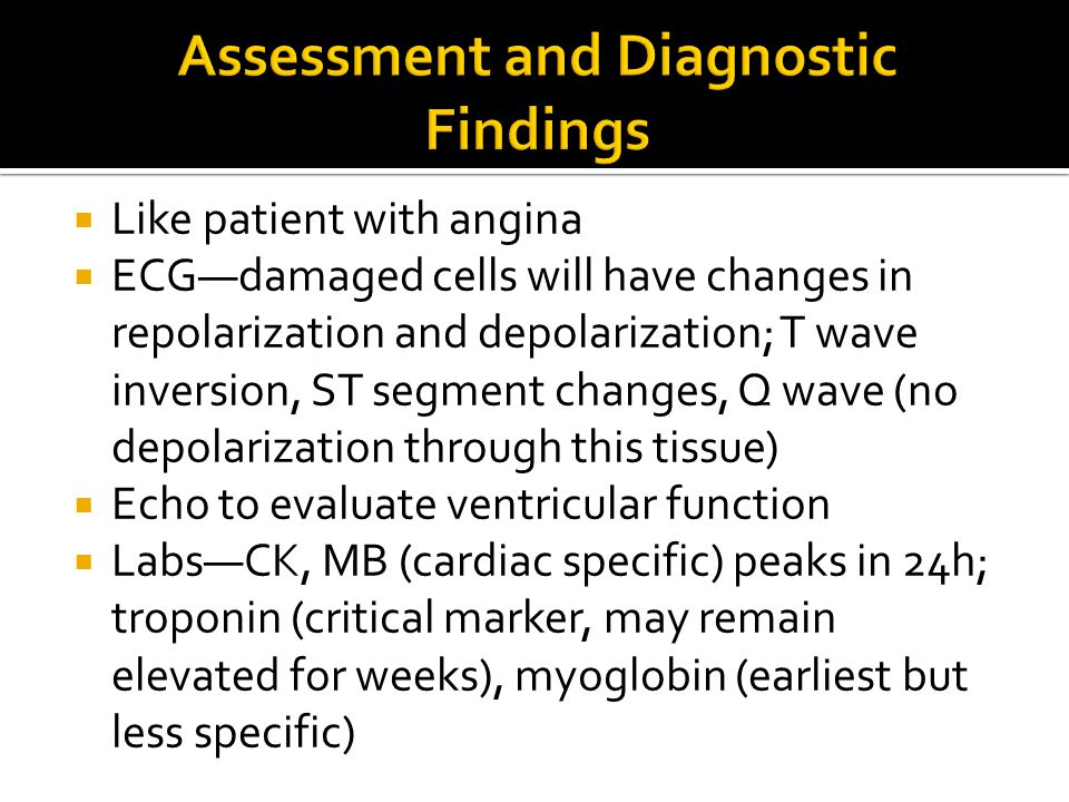  Like patient with angina  ECG—damaged cells will have changes in repolarization and depolarization; T wave inversion, ST segment changes, Q wave (n