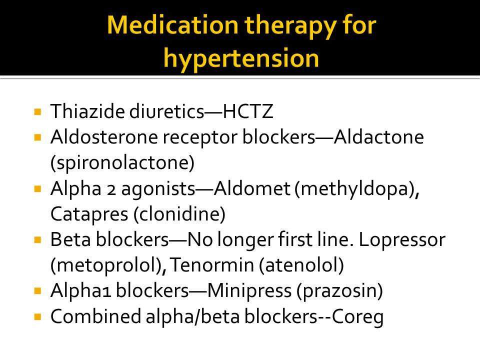  Thiazide diuretics—HCTZ  Aldosterone receptor blockers—Aldactone (spironolactone)  Alpha 2 agonists—Aldomet (methyldopa), Catapres (clonidine)  B