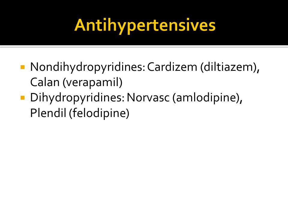  Nondihydropyridines: Cardizem (diltiazem), Calan (verapamil)  Dihydropyridines: Norvasc (amlodipine), Plendil (felodipine)