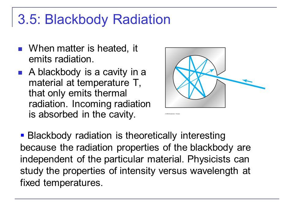 3.5: Blackbody Radiation When matter is heated, it emits radiation.
